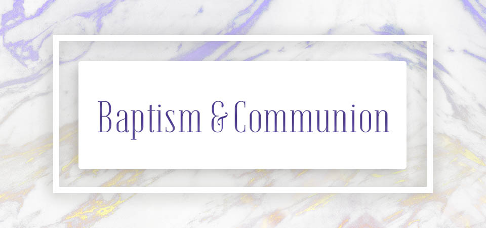 Baptism & Communion