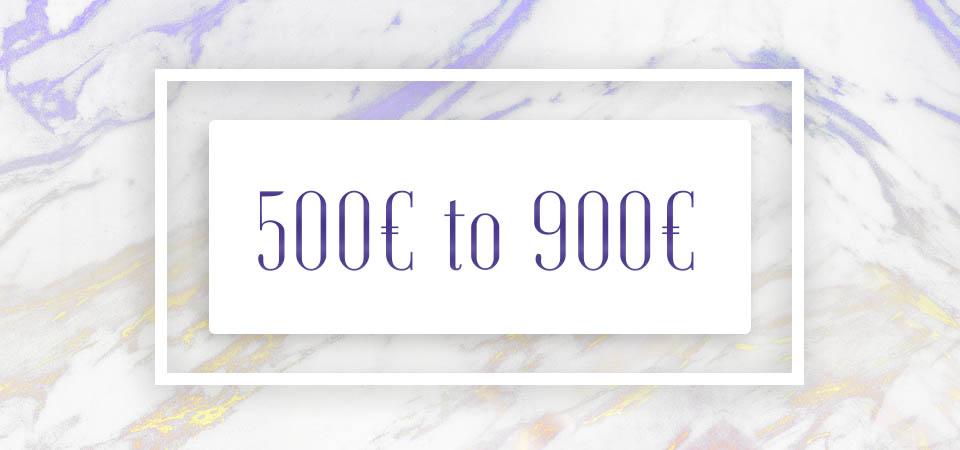 500€ to 900€