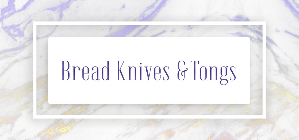 Bread Knives & Tongs