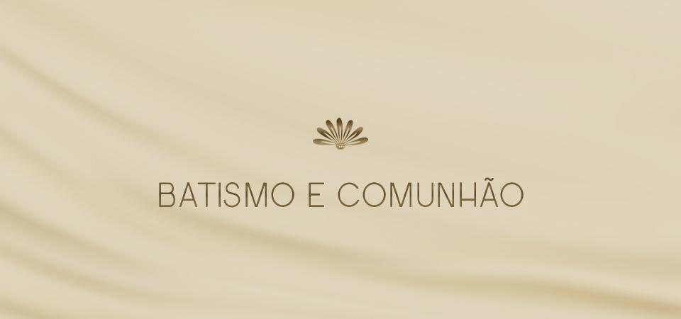 Batismo & Comunhão