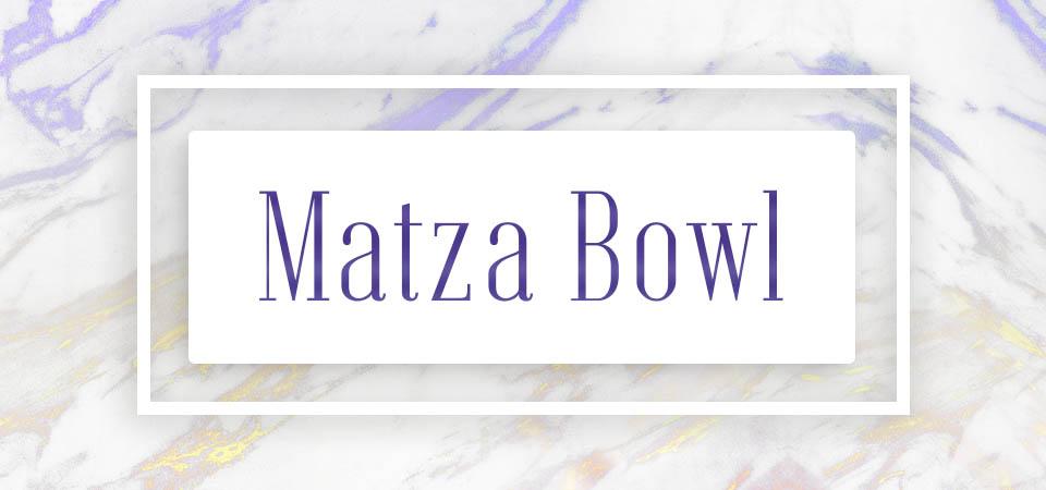 Matza Bowl