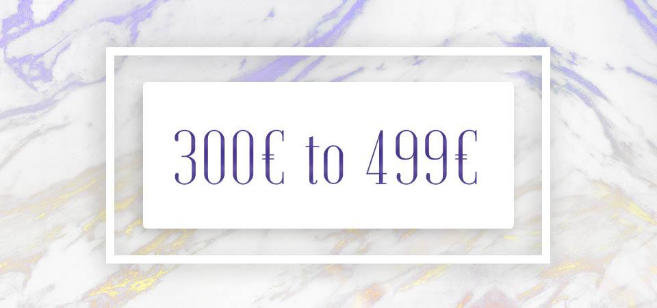 300€ to 499€