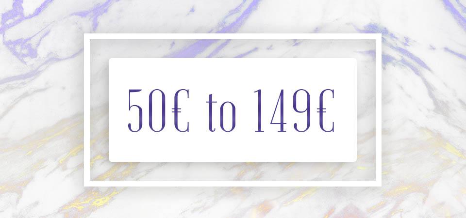 50€ to 149€